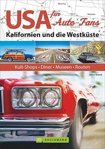 USA-Reiseführer: Routen, Highlights und Geheimtipps in Kalifornien für Auto-, Motorad-, Truck- und PS-Fans. Customizing-Shops, Schrottplätze, Restaurants und Diners, Meetings und Shows.