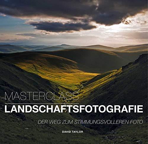 Masterclass Landschaftsfotografie: Der Weg zum stimmungsvolleren Foto