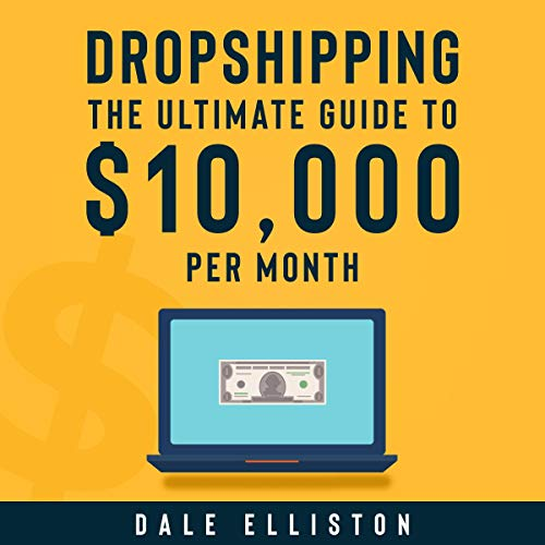 Dropshipping: The Ultimate Guide to $10,000 per Month audiobook cover art