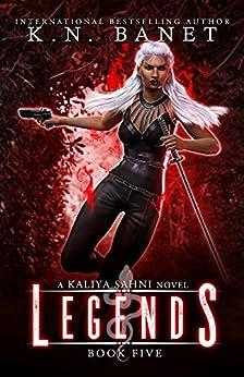 Legends (Kaliya Sahni Book 5) by [K.N. Banet]
