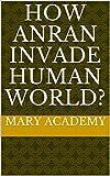 How AnRan Invade Human World? (English Edition)
