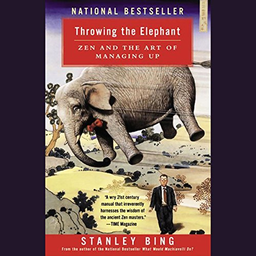 Throwing the Elephant     Zen and the Art of Managing Up              Autor:                                                                                                                                 Stanley Bing                               Sprecher:                                                                                                                                 Philip Bosco,                                                                                        Simon Jones                      Spieldauer: 4 Std. und 49 Min.     6 Bewertungen     Gesamt 3,7