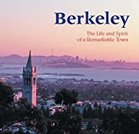 Berkeley: The Life and Spirit of a Remarkable Town