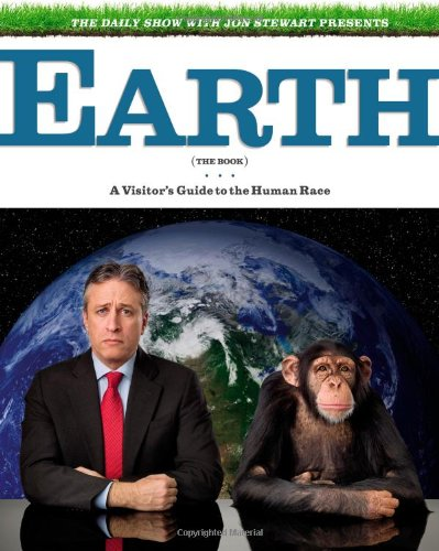 Compare Textbook Prices for The Daily Show with Jon Stewart Presents Earth The Book: A Visitor's Guide to the Human Race First Edition Edition ISBN 8601405520616 by Jon Stewart,David Javerbaum,Rory Albanese,Steve Bodow,Josh Lieb