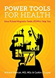 Power Tools for Health: How pulsed magnetic fields...