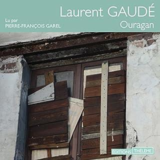 Ouragan                   De :                                                                                                                                 Laurent Gaudé                               Lu par :                                                                                                                                 Pierre-François Garel                      Durée : 4 h et 53 min     5 notations     Global 4,8