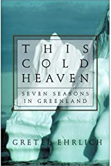 This Cold Heaven: Seven Seasons in Greenland Hardcover October 23, 2001 Hardcover