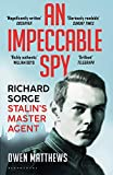 An Impeccable Spy: Richard Sorge, Stalin's Master Agent...