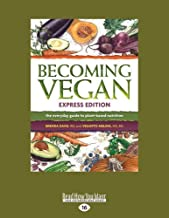 Becoming Vegan: The Everyday Guide to Plant-Based Nutrition: Express Edition