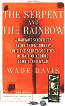 The Serpent and the Rainbow: A Harvard Scientist's Astonishing Journey into the Secret Societies of Haitian Voodoo, Zombis...