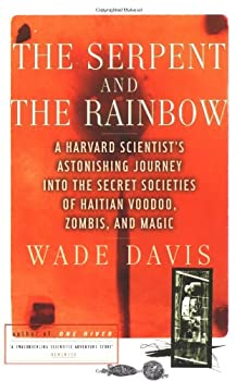 The Serpent and the Rainbow  A Harvard Scientist s Astonishing Journey into the Secret Societies of Haitian Voodoo Zombis and Magic