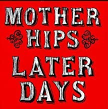 the mother hips later days