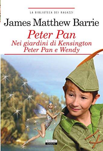 Peter Pan nei giardini di Kensington. Peter Pan e Wendy. Ediz. integrale. Con Segnalibro