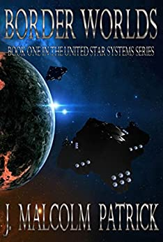 Border Worlds (United Star Systems Book 1) by [J. Malcolm Patrick]