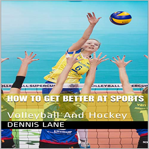 How to Get Better at Sports: Volleyball and Hockey audiobook cover art