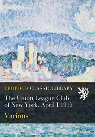The Union League Club of New York. April I 1915