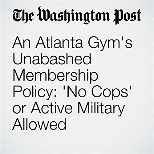 An Atlanta Gym's Unabashed Membership Policy: 'No Cops' or Active Military Allowed copertina