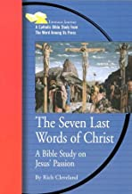 The Seven Last Words of Christ: A Bible Study on Jesus' Passion (Emmaus Journey Bible Study Series)