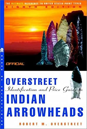 The Official Overstreet Indian Arrowheads: Identification and Price Guide