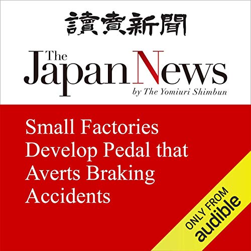『Small Factories Develop Pedal that Averts Braking Accidents』のカバーアート