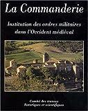 La Commanderie, institution des ordres militaires dans l'Occident médiéval