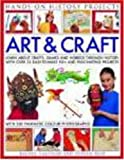 Art and Craft (Hands-on History Projects): Discover the things people made and the games they played around the world, with 25 great step-by-step projects and 300 fantastic color photographs!