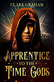 Apprentice to the Time Gods: A Time Travel Novel by [Clark Graham]
