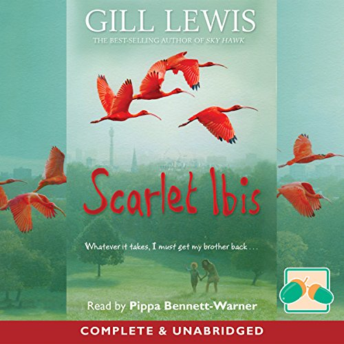 Scarlet Ibis                   By:                                                                                                                                 Gill Lewis                               Narrated by:                                                                                                                                 Pippa Bennett-Warner                      Length: 3 hrs and 53 mins     Not rated yet     Overall 0.0