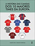 A história das camisas dos 10 maiores times da Europa (Portuguese Edition)