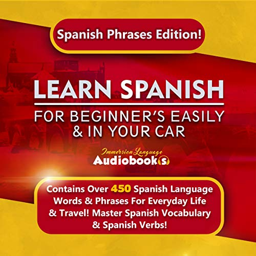 Learn Spanish for Beginner's Easily & in Your Car: Spanish Phrases Edition!     Contains over 450 Spanish Language Words & Phrases for Everyday Life & Travel! Master Spanish Vocabulary & Spanish Verbs!              By:                                                                                                                                 Immersion Language Audiobooks                               Narrated by:                                                                                                                                 Michelle Murillo,                                                                                        Jack Nolan                      Length: 3 hrs and 9 mins     32 ratings     Overall 4.8