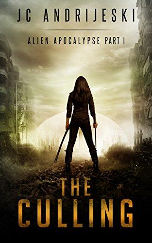 The Culling: An Apocalyptic, Romantic, Science Fiction, Alien Invasion Adventure (Alien Apocalypse Book 1) by [JC Andrijeski]