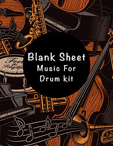 Blank Sheet Music For Drum kit: Music Manuscript Paper, Clefs Notebook,(8.5 x 11 IN) 120 Pages,120 full staved sheet, music sketchbook, Composition ... for students / Professionals (Volume 03)