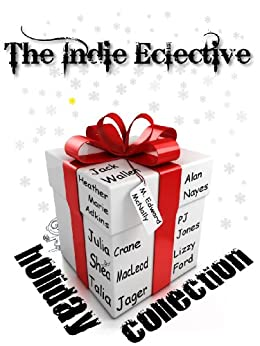 The Eclective: The Holiday Collection by [Talia Jager, P.J. Jones, Julia Crane, Lizzy Ford, M. Edward McNally, Jack Wallen, Shéa MacLeod, Alan Nayes, Heather Marie Adkins]