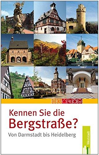 Kennen Sie die Bergstraße?: Von Darmstadt bis Heidelberg