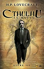 Cthulhu - Le Mythe - Livre III de Howard Phillips Lovecraft