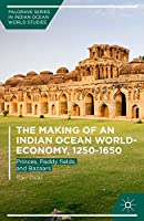 The Making of an Indian Ocean World-Economy, 1250–1650: Princes, Paddy fields, and Bazaars (Palgrave Series in Indian Ocean World Studies)