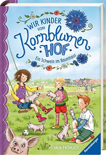 Wir Kinder vom Kornblumenhof, Band 1: Ein Schwein im Baumhaus (Wir Kinder vom Kornblumenhof, 1)