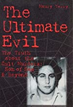 Ultimate Evil : The Truth about the Cult Murders: Son of Sam and Beyond