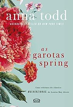 As garotas Spring por [Anna Todd, Edmundo Barreiros]