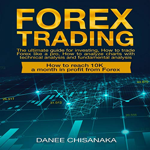 Forex Trading: The Ultimate Guide for Investing, How to Trade Forex Like a Pro audiobook cover art