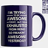 Engraved Ceramic Coffee Mug - I'm Trying To Be Awesome Today But I'm Exhausted From Being So Awesome Yesterday - Funny Gifts for Coworker Boss Son Hubby - Engraved in the USA