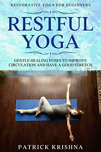 Restorative Yoga For Beginners: RESTFUL YOGA - Gentle Healing Poses To Improve Circulation And Have A Good Stretch (English Edition)