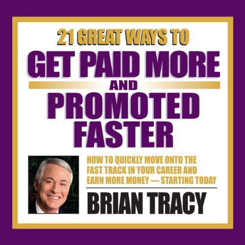 21 Great Ways to Get Paid More and Promoted Faster audiobook cover art