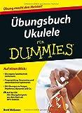 Übungsbuch Ukulele für Dummies (Für Dummies)