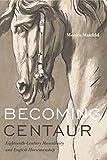 Becoming Centaur: Eighteenth-Century Masculinity and English Horsemanship (Animalibus)