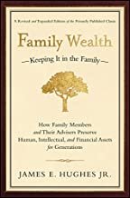 Family Wealth--Keeping It in the Family: How Family Members and Their Advisers Preserve Human, Intellectual, and Financial...