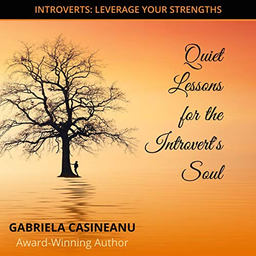 Quiet Lessons for the Introvert's Soul Audiobook By Gabriela Casineanu cover art