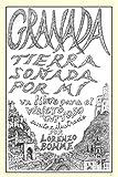 Granada, tierra soñada por mí: Guía histórica y artística a la ciudad de Granada, la Alhambra y el Albaicín