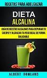 Dieta Alcalina: Guía de recetas alcalinas para depurar tu cuerpo y alcanzar tu peso ideal de forma saludable (Recetas para Adelgazar)