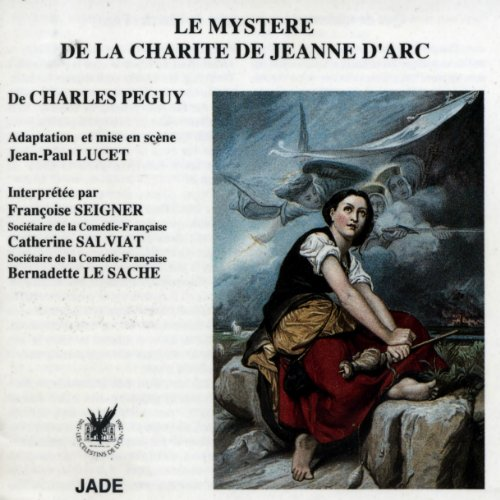 Le mystère de la charité de Jeanne d'Arc                   By:                                                                                                                                 Charles Péguy                               Narrated by:                                                                                                                                 Françoise Seigner,                                                                                        Catherine Salviat,                                                                                        Bernadette Le Sache                      Length: 1 hr and 40 mins     1 rating     Overall 5.0
